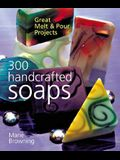 300 Handcrafted Soaps: Great Melt & Pour Projects