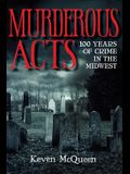 Murderous Acts: 100 Years of Crime in the Midwest
