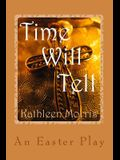 Time Will Tell - An Easter Play