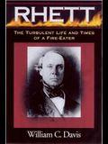 Robert Barnwell Rhett: The Turbulent Life and Times of a Fir-Eater