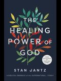The Healing Power of God: A Biblical Embrace of the Supernatural...Today