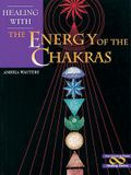 Healing with the Energy of the Chakras (Crossing Press Healing)
