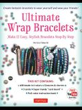 Ultimate Wrap Bracelets Kit: Instructions to Make 12 Easy, Stylish Bracelets (Includes 600 Beads, 48pp Book; Closures & Charms, Cords & Video Tutor