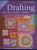 Drafting for the Creative Quilter: Easy Techniques for Designing Your Quilts, Your Way