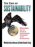 The End of Sustainability: Resilience and the Future of Environmental Governance in the Anthropocene