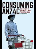 Consuming Anzac: The History of Australia's Most Powerful Brand