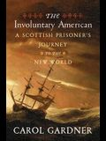 The Involuntary American: A Scottish Prisoner's Journey to the New World
