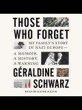 Those Who Forget: My Family's Story in Nazi Europe--A Memoir, a History, a Warning