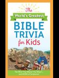 World's Greatest Bible Trivia for Kids