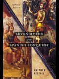 Seven Myths of the Spanish Conquest: Updated Edition