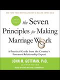 The Seven Principles for Making Marriage Work Lib/E: A Practical Guide from the Country's Foremost Relationship Expert, Revised and Updated