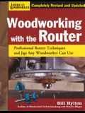 Woodworking with the Router: Professional Router Techniques and Jigs Any Woodworker Can Use