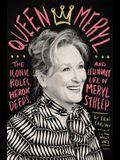 Queen Meryl: The Iconic Roles, Heroic Deeds, and Legendary Life of Meryl Streep