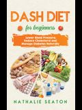 DASH DIET For Beginners: Lower Blood Pressure, Reduce Cholesterol and Manage Diabetes Naturally: Best Diet 8 Years in a Row: Is It For You?
