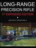 Long Range Precision Rifle: The Complete Guide to Hitting Targets at Distance