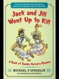 Jack and Jill Went Up to Kill: A Book of Zombie Nursery Rhymes