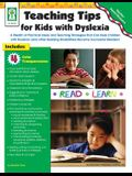 Teaching Tips for Kids with Dyslexia: A Wealth of Practical Ideas and Teaching Strategies That Can Help Children with Dyslexia (and Other Reading Disa