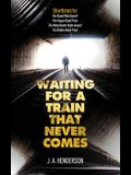 Waiting For A Train That Never Comes