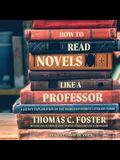 How to Read Novels Like a Professor Lib/E: A Jaunty Exploration of the World's Favorite Literary Form