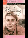 Resolving Conflict: Stilling the Storms of Life (Just Between Us)