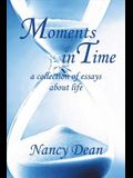 Moments in Time: A Collection of Essays about Life