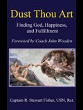 Dust Thou Art: Finding God, Happiness, and Fulfillment