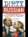 Dirty Russian: Second Edition: Everyday Slang from What's Up? to F*%# Off!