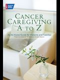 Cancer Caregiving A to Z: An At-Home Guide for Patients and Families