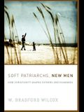 Soft Patriarchs, New Men: How Christianity Shapes Fathers and Husbands (Morality and Society Series)