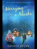 Merrying in Alaska: A Christmas Novella