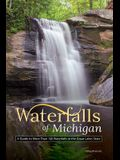 Waterfalls of Michigan: A Guide to More Than 130 Waterfalls in the Great Lakes State
