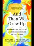 And Then We Grew Up: On Creativity, Potential, and the Imperfect Art of Adulthood