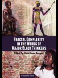 Fractal Complexity in the Works of Major Black Thinkers: Volume One