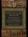 Spectacular Wealth: The Festivals of Colonial South American Mining Towns