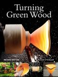 Turning Green Wood: An Inspiring Introduction to the Art of Turning Bowls from Freshly Felled, Unseasoned Wood.