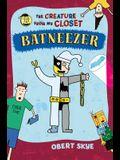 Batneezer: The Creature from My Closet