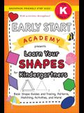 Early Start Academy, Learn Your Shapes for Kindergartners: (Ages 5-6) Basic Shape Guides and Tracing, Patterns, Matching, Activities, and More! (Backp