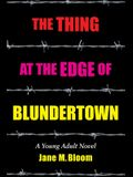 The Thing at the Edge of Blundertown: A Young Adult Novel