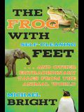 The Frog with Self-Cleaning Feet: ...and Other Extraordinary Tales from the Animal World