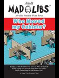 Mad Libs- Who Moved My Cubicle (Adult Mad Libs)