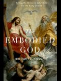 The Embodied God: Seeing the Divine in Luke-Acts and the Early Church