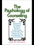 The Psychology of Counseling: Professional Techniques for Pastors, Teachers, Youth Leaders, and All Who Are Engaged in the Incomparable Art of Couns