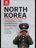 North Korea: Unmasking Three Generations of Madmen