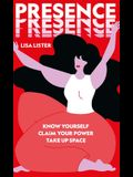 Presence: Know Yourself. Claim Your Power. Take Up Space