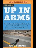 Up in Arms: How the Bundy Family Hijacked Public Lands, Outfoxed the Federal Government, and Ignited America's Patriot Militia Mov