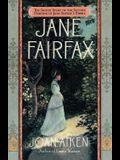 Jane Fairfax: The Secret Story of the Second Heroine in Jane Austen's Emma