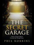 The Secret Garage: Unlock a Purpose-Filled & Powerful Life Through Prayer