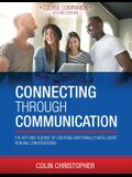 Connecting Through Communication: The Art and Science of Creating Emotionally Intelligent, Genuine Conversations