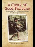 A Cloak of Good Fortune: A Cambodian boy's journey from paradise through a kingdom of terror