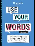 Reader's Digest Use Your Words Vol. 2, Volume 2: Word Power Quizzes & Quotable Quotes from America's Most Popular Magazine